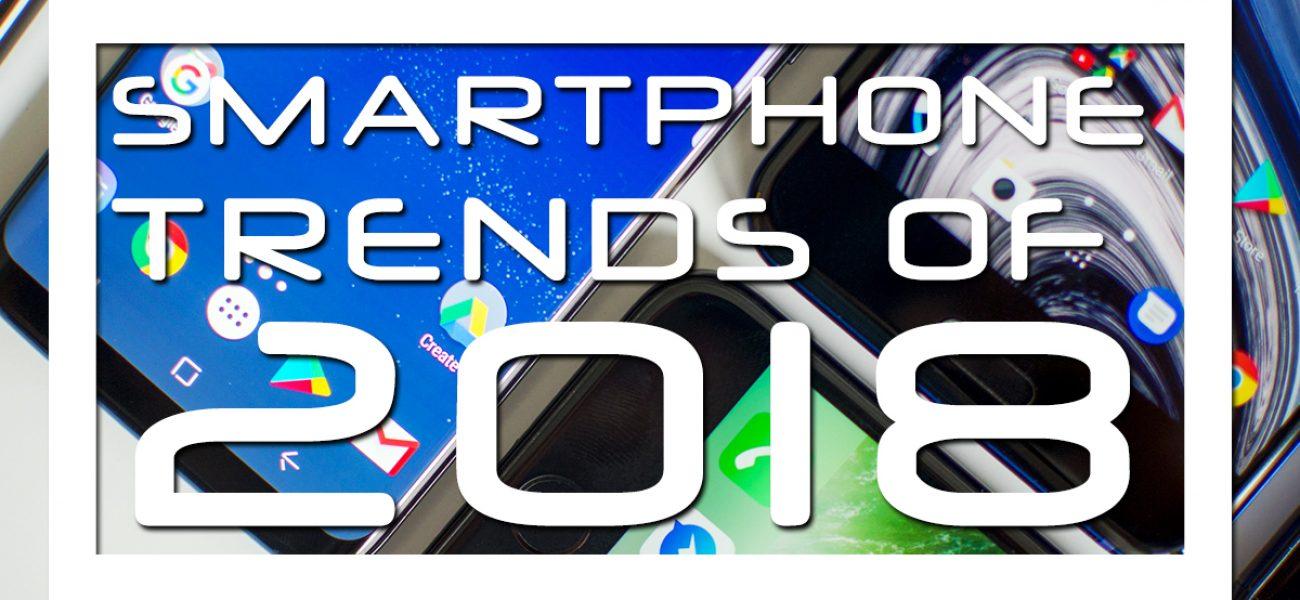 เทรนด์ของเทคโนโลยี Smartphone ที่กำลังจะมาในปี 2018